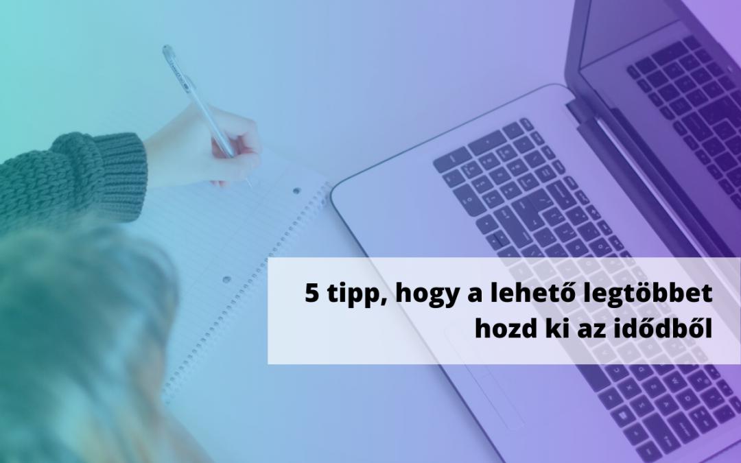 5 tipp, hogy a lehető legtöbbet hozd ki az idődből